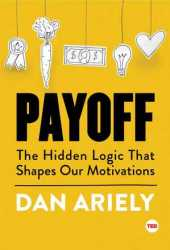 Payoff: The Hidden Logic That Shapes Our Motivations (Ted Books) Book Pdf