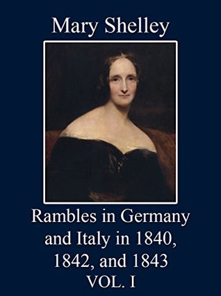 Rambles in Germany and Italy, in 1840, 1842, and 1843: Vol. I