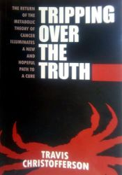 Tripping Over the Truth: The Metabolic Theory of Cancer Pdf Book