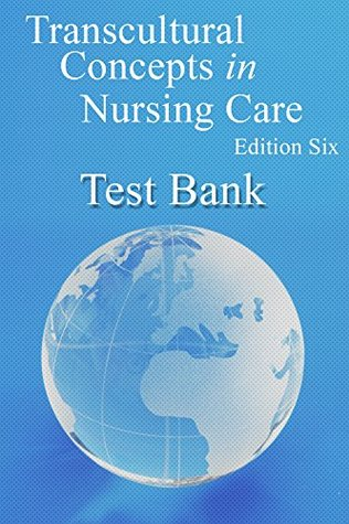 Transcultural Concepts in Nursing Care 6th edition Test Bank: Testbank for the book Transcultural Concepts in Nursing Care 6th edition