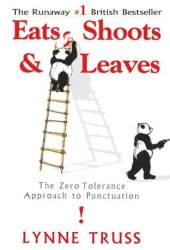 Eats, Shoots & Leaves: The Zero Tolerance Approach to Punctuation Pdf Book