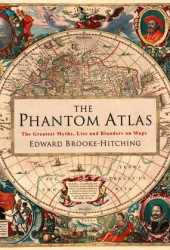 The Phantom Atlas: The Greatest Myths, Lies and Blunders on Maps Pdf Book