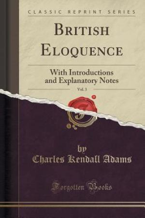British Eloquence, Vol. 3: With Introductions and Explanatory Notes (Classic Reprint)
