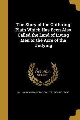 The Story of the Glittering Plain Which Has Been Also Called the Land of Living Men or the Acre of the Undying