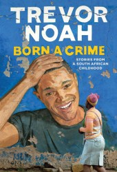 Born a Crime: Stories From a South African Childhood Book Pdf