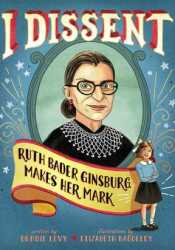 I Dissent: Ruth Bader Ginsburg Makes Her Mark Pdf Book