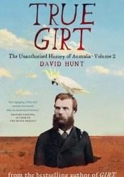 True Girt (The Unauthorised History of Australia #2) Pdf Book