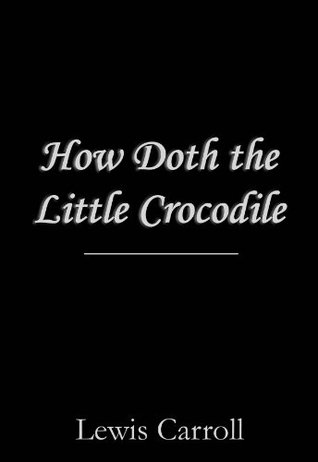 How Doth the Little Crocodile