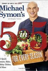 Michael Symon's 5 in 5 365: 150 Quick Dinners, Sides, Holiday Dishes, and Brunches for Every Season Book Pdf
