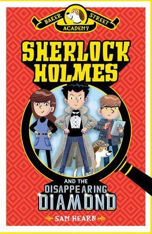 Sherlock Holmes and the Disappearing Diamond (Baker Street Academy, #1)