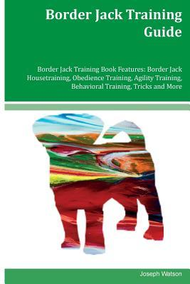Border Jack Training Guide Border Jack Training Book Features: Border Jack Housetraining, Obedience Training, Agility Training, Behavioral Training, Tricks and More