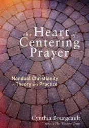 The Heart of Centering Prayer: Nondual Christianity in Theory and Practice Pdf Book