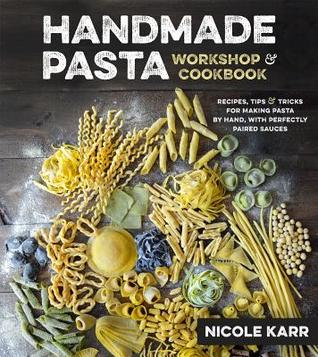 Handmade Pasta Workshop & Cookbook: Recipes, Tips & Tricks for Making Pasta by Hand with Perfectly Paired Sauces