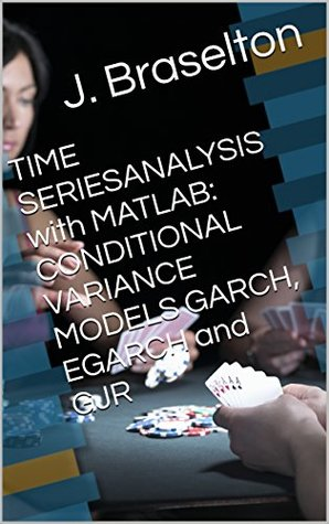 TIME SERIESANALYSIS with MATLAB: CONDITIONAL VARIANCE MODELS GARCH, EGARCH and GJR