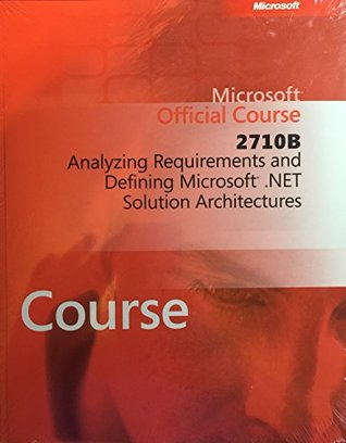 Microsoft Official Course 2710B Analyzing Requirements and Defining Microsoft .Net