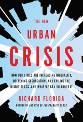 The New Urban Crisis: How Our Cities Are Increasing Inequality, Deepening Segregation, and Failing the Middle Class—and What We Can Do About It Book Pdf
