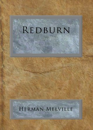Redburn: His First Voyage, Being the Sailor-Boy, Confessions and Reminiscences of the Son-of-a-Gentleman, In the Merchant Service