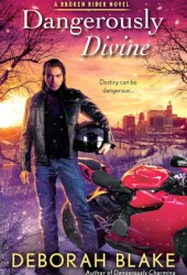 Dangerously Divine (Broken Riders, #2) Pdf Book