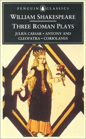 Three Roman Plays: Julius Caesar/Antony and Cleopatra/Coriolanus