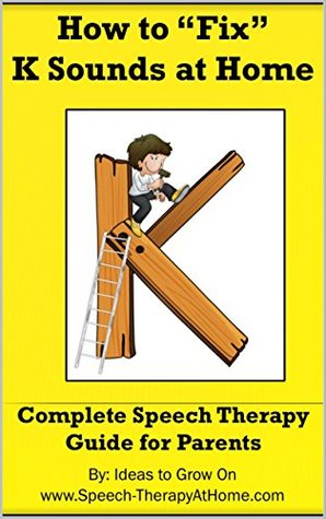 """How to 'Fix"""" K Sounds at Home: Complete Speech Therapy Guide for Parents (Working on Speech Sounds at Home Book 3)"""