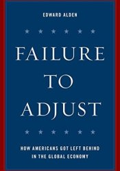 Failure to Adjust: How Americans Got Left Behind in the Global Economy (A Council on Foreign Relations Book) Pdf Book