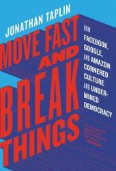 Move Fast and Break Things: How Facebook, Google, and Amazon Cornered Culture and Undermined Democracy Book Pdf