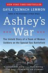 Ashley's War: The Untold Story of a Team of Women Soldiers on the Special Ops Battlefield