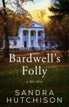 Bardwell's Folly by Sandra Hutchison