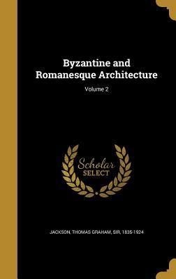 Byzantine and Romanesque Architecture; Volume 2