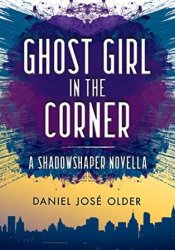 Ghost Girl in the Corner (Shadowshaper, #1.5) Pdf Book