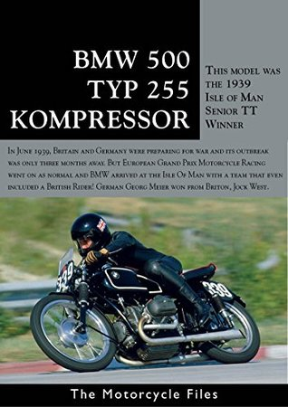 BMW 500 KOMPRESSOR TYP255: The supercharged winner of the 1939 TT (THE MOTORCYCLE FILES Book 23)
