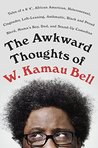 """The Awkward Thoughts of W. Kamau Bell: Tales of a 6' 4"""", African American, Heterosexual, Cisgender, Left-Leaning, Asthmatic, Black and Proud Blerd, Mama's Boy, Dad, and Stand-Up Comedian"""