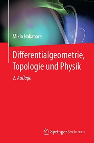 Differentialgeometrie, Topologie und Physik: