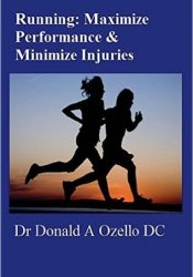 Running: Maximize Performance & Minimize Injuries: A Chiropractor's Guide to Minimizing the Potential for Running Injuries Pdf Book