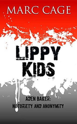 Lippy Kids Volume 1. Aden Baker: Notoriety and Anonymity