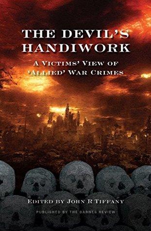 "The Devil's Handiwork: A Victim's View of ""Allied"" War Crimes"