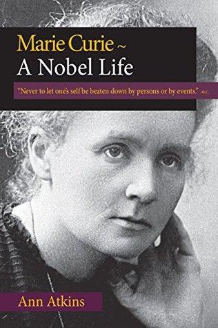 Marie Curie ~ A Nobel Life