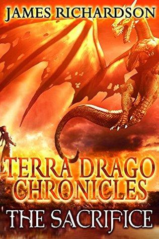 The Terra Drago Chronicles: The Sacrifice (Rein of Fire Book 1)