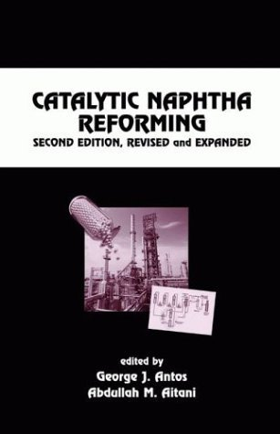 Catalytic Naphtha Reforming: Second Edition, Revised and Expanded
