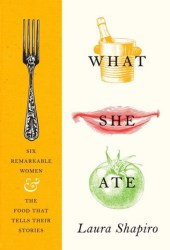 What She Ate: Six Remarkable Women and the Food That Tells Their Stories Book Pdf