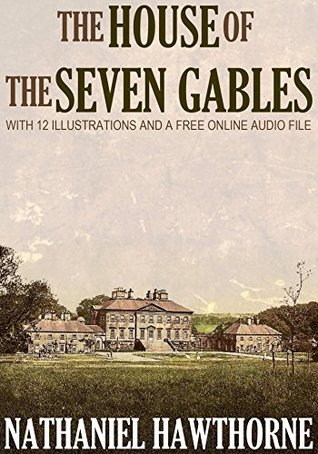 The House of the Seven Gables: With 12 Illustrations and a Free Online Audio File.