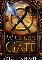 Wreckers Gate (Immortality and Chaos #1) Pdf Book