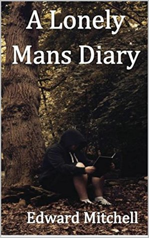 A Lonely Mans' Diary: A Collection of Poetry (2014-2015)