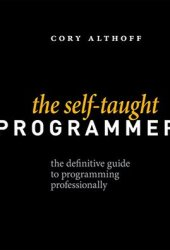 The Self-Taught Programmer: The Definitive Guide to Programming Professionally Book Pdf