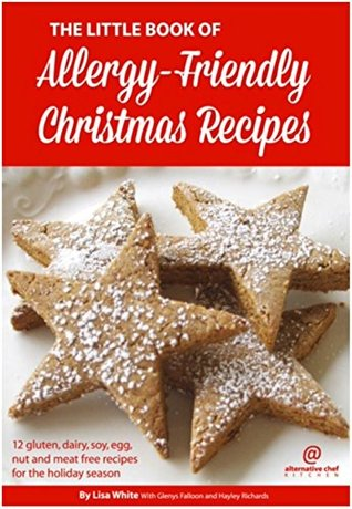 The Little Book of Allergy-Friendly Christmas Recipes: 12 Gluten, Dairy, Soy, Egg, Nut and Meat Free Recipes for the Holiday Season