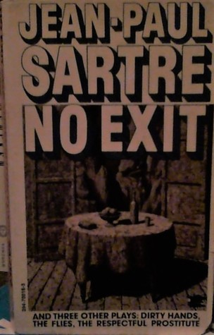 No Exit and Three Other Plays: Dirty Hands, The Flies, The Respectful Prostitute