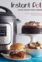 Instant Pot® Electric Pressure Cooker Cookbook: Quick & Easy Recipes for Everyday Eating Book Pdf