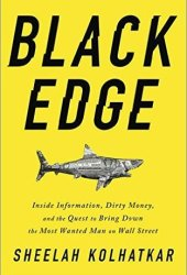 Black Edge: Inside Information, Dirty Money, and the Quest to Bring Down the Most Wanted Man on Wall Street Book Pdf