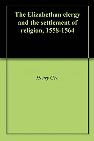 The Elizabethan clergy and the settlement of religion, 1558-1564