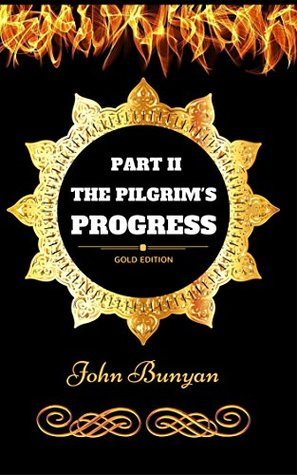 The Pilgrim's Progress - Part II: By John Bunyan - Illustrated